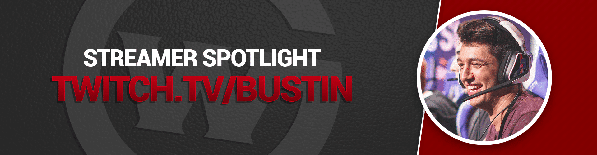 THIS WEEK'S STREAMER SPOTLIGHT FEATURES BUSTIN!!!