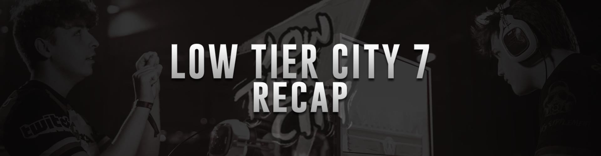 Low Tier City 7 Recap