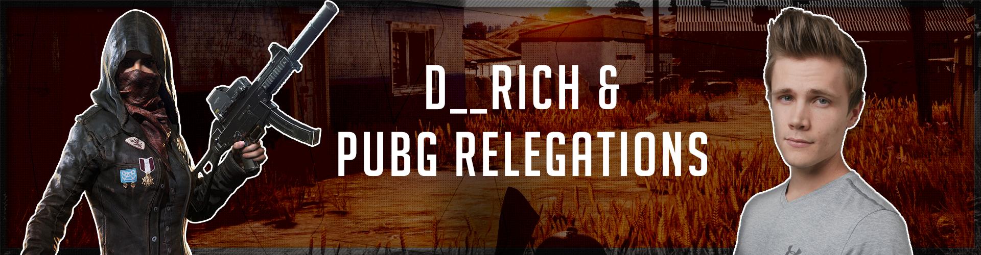 D__Rich & PUBG Relegations